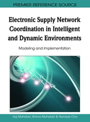 Electronic Supply Network Coordination in Intelligent and Dynamic Environments - Modeling and Implementation ebook by Iraj Mahdavi,Shima Mohebbi,Namjae Cho