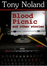 Blood Picnic and other stories ebook by Tony Noland