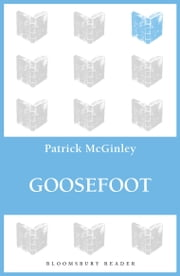 Goosefoot ebook by Patrick McGinley