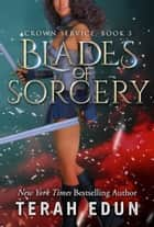Blades Of Sorcery: Crown Service #3 ebook by