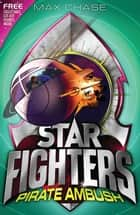 STAR FIGHTERS 7: Pirate Ambush ebook by Max Chase