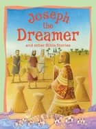 Joseph the Dreamer and Other Bible Stories ebook by Miles Kelly