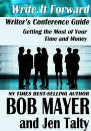 Writer''s Conference Guide ebook by Bob Mayer and Jen Talty