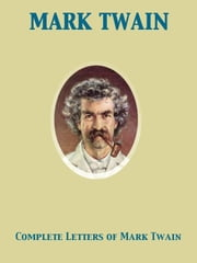 Complete Letters of Mark Twain ebook by Mark Twain,Albert Bigelow Paine