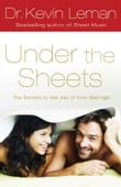 Under the Sheets: The Secrets to Hot Sex in Your Marriage