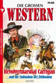 Die großen Western 86 - Revolvermarshal Carrigan ebook by John Gray