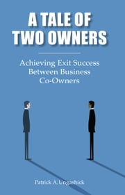 A Tale of Two Owners - Achieving Exit Success Between Business Co-Owners ebook by Patrick Ungashick