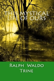 This Mystical Life of Ours ebook by Ralph Waldo Trine