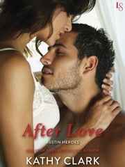 After Love - An Austin Heroes Novel ebook by Kathy Clark