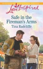 Safe in the Fireman's Arms ebook by Tina Radcliffe