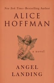 Angel Landing - A Novel ebook by Alice Hoffman