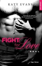Fight for Love T01 Real ebook by Katy Evans, Benita Rolland