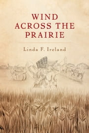 Wind Across the Prairie ebook by Linda F. Ireland