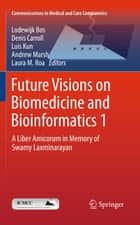 Future Visions on Biomedicine and Bioinformatics 1 ebook by Lodewijk Bos,Denis Carroll,Luis Kun,Andrew Marsh,Laura M. Roa