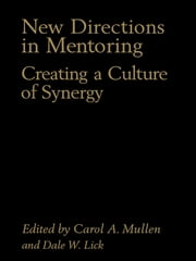 New Directions in Mentoring - Creating a Culture of Synergy ebook by Dale W. Lick, Carol A. Mullen