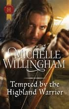 Tempted by the Highland Warrior ebook by Michelle Willingham