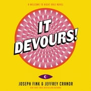 It Devours! - A Welcome to Night Vale Novel audiobook by Joseph Fink, Jeffrey Cranor