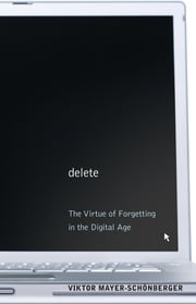 Delete: The Virtue of Forgetting in the Digital Age ebook by Kobo.Web.Store.Products.Fields.ContributorFieldViewModel