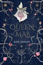 Queen Mab ebook by Kate Danley, William Shakespeare