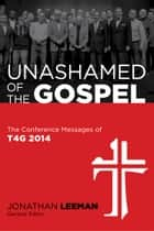 Unashamed of the Gospel ebook by Jonathan Leeman, Albert Mohler, Mark Dever,...