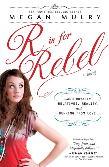 R Is for Rebel - ...and Royalty, Relatives, Reality, and Running from love... ebook by Megan Mulry