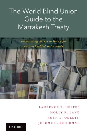 The World Blind Union Guide to the Marrakesh Treaty - Facilitating Access to Books for Print-Disabled Individuals ebook by Laurence R. Helfer,Molly K. Land,Ruth L. Okediji,Jerome H. Reichman
