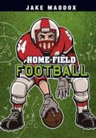 Jake Maddox: Home-Field Football ebook by Jake Maddox,Sean Tiffany