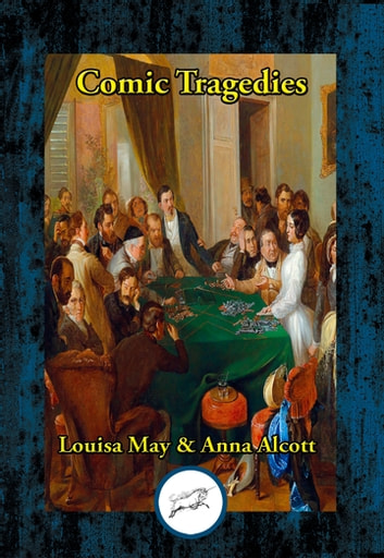 Comic Tragedies ebook by Louisa May Alcott