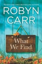 What We Find ebook door Robyn Carr