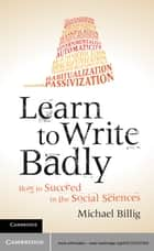 Learn to Write Badly ebook by Michael Billig