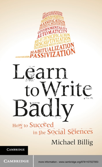 Learn to Write Badly - How to Succeed in the Social Sciences ebook by Michael Billig