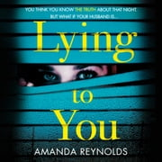 Lying To You - A gripping and tense psychological drama audiobook by Amanda Reynolds
