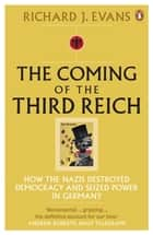 The Coming of the Third Reich - How the Nazis Destroyed Democracy and Seized Power in Germany ebook by Richard J. Evans