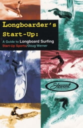 Longboarder's Start-Up: A Guide to Longboard Surfing ebook by Werner, Doug