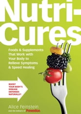 NutriCures - Foods & Supplements That Work with Your Body to Relieve Symptoms & Speed Healing ebook by Alice Feinstein,Editors of Prevention