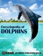 Encyclopedia of Dolphins ebook by My Ebook Publishing House