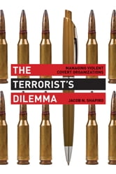 The Terrorist's Dilemma - Managing Violent Covert Organizations ebook by Jacob N. Shapiro