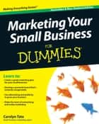 Marketing Your Small Business For Dummies ebook by Carolyn Tate