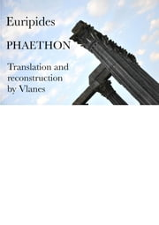 Euripides, Phaethon. Translation and reconstruction by Vlanes. ebook by Vladislav Nekliaev