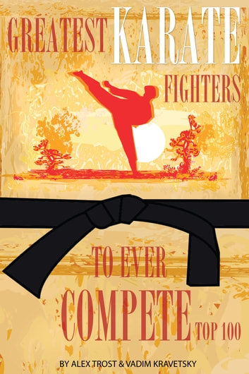 Greatest Karate Fighters to Ever Compete: Top 100