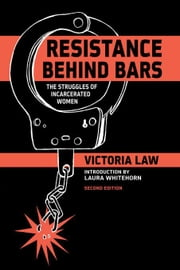 Resistance Behind Bars: The Struggles of Incarcerated Women ebook by Law, Victoria