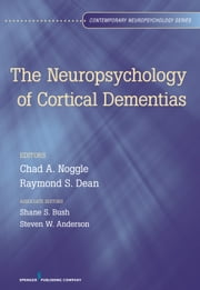 The Neuropsychology of Cortical Dementias ebook by Mary Anderson, PhD,Shane S. Bush, PhD, ABPP, ABN,Chad A. Noggle, PhD, ABN,Raymond S. Dean, PhD, ABPP, ABN, ABPdN,Steven W. Anderson, PhD