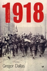 1918 - War and Peace ebook by Gregor Dallas