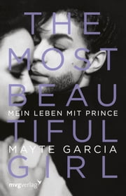 The Most Beautiful Girl - Mein Leben mit Prince ebook by Mayte Garcia