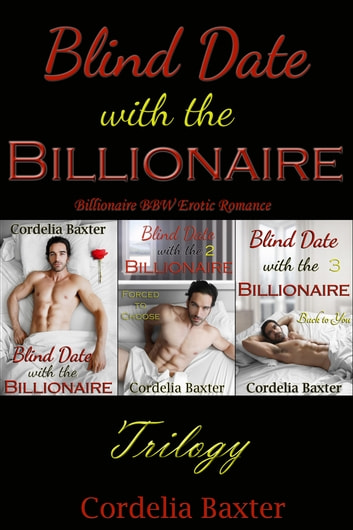 Blind Date with the Billionaire Trilogy (Billionaire BBW Erotic Romance) ebook by Cordelia Baxter