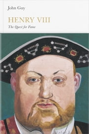 Henry VIII (Penguin Monarchs) - The Quest for Fame ebook by John Guy