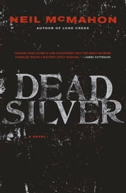 Dead Silver ebook by Neil McMahon