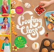 Cooking Class - 57 Fun Recipes Kids Will Love to Make (and Eat!) ebook by Deanna F. Cook