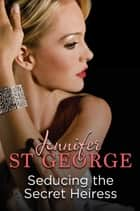 Seducing the Secret Heiress: Destiny Romance - Destiny Romance ebook by Jennifer St George