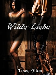 Wilde Liebe ebook by Tracy Alton
